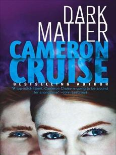 Dark Matter, Cruise, Cameron