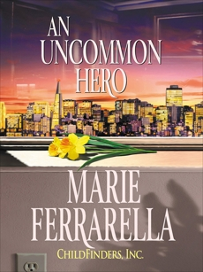 CHILDFINDERS, INC.: AN UNCOMMON HERO, Ferrarella, Marie