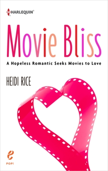 Movie Bliss: A Hopeless Romantic Seeks Movies to Love, Rice, Heidi