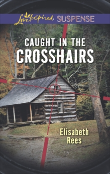 Caught in the Crosshairs: A Riveting Western Suspense, Rees, Elisabeth