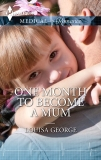 One Month to Become a Mum: A Single Dad Romance, George, Louisa