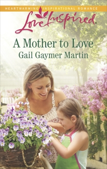 A Mother to Love: A Single Dad Romance, Martin, Gail Gaymer