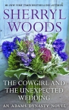 THE COWGIRL & THE UNEXPECTED WEDDING, Woods, Sherryl