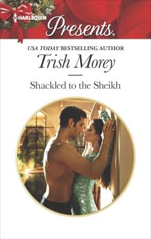 Shackled to the Sheikh: A Passionate Christmas Romance, Morey, Trish