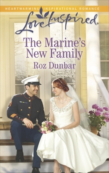 The Marine's New Family: A Fresh-Start Family Romance, Dunbar, Roz