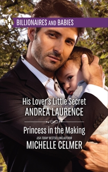 His Lover's Little Secret & Princess in the Making: An Anthology, Laurence, Andrea & Celmer, Michelle