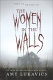 The Women in the Walls: A dark and dangerous tale, Lukavics, Amy