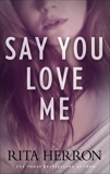 Say You Love Me, Herron, Rita
