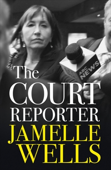 Court Reporter: a tough and fearless memoir of the cases that have shocked, moved and never left us., Wells, Jamelle