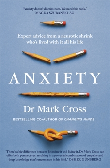 Anxiety: Expert Advice from a Neurotic Shrink Who's Lived with Anxiety All His Life, Cross, Dr Mark & Cross, Mark
