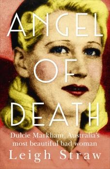 Angel Of Death: Dulcie Markham, Australia's most beautiful bad woman, Straw, Leigh