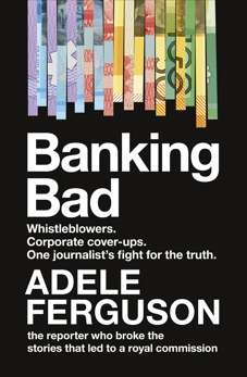 Banking Bad: Whistleblowers. Corporate cover-ups. One journalist's fight for the truth., Ferguson, Adele