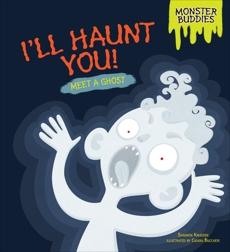 I'll Haunt You!: Meet a Ghost, Knudsen, Shannon