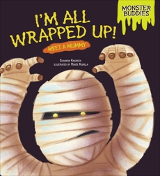 I'm All Wrapped Up!: Meet a Mummy, Knudsen, Shannon