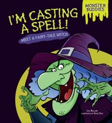 I'm Casting a Spell!: Meet a Fairy-Tale Witch, Bullard, Lisa