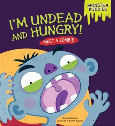 I'm Undead and Hungry!: Meet a Zombie, Knudsen, Shannon