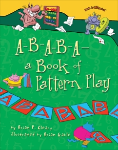A-B-A-B-A—a Book of Pattern Play, Cleary, Brian P.