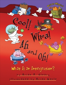 Cool! Whoa! Ah and Oh!: What Is an Interjection?, Cleary, Brian P. & Cleary� Brian P.