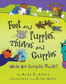 Feet and Puppies, Thieves and Guppies: What Are Irregular Plurals?, Cleary, Brian P.