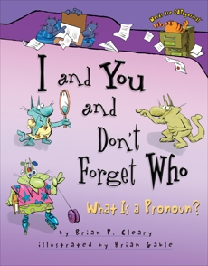 I and You and Don't Forget Who: What Is a Pronoun?, Cleary, Brian P. & Cleary� Brian P.