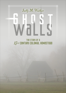 Ghost Walls: The Story of a 17th-Century Colonial Homestead, Walker� Sally M. & Walker, Sally M.