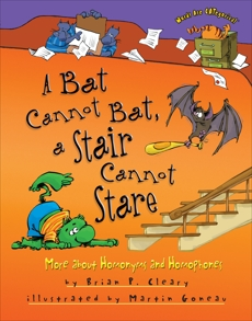 A Bat Cannot Bat, a Stair Cannot Stare: More about Homonyms and Homophones, Cleary, Brian P.