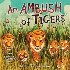 An Ambush of Tigers: A Wild Gathering of Collective Nouns, Rosenthal, Betsy R.