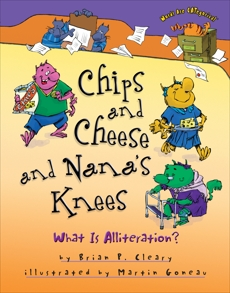 Chips and Cheese and Nana's Knees: What Is Alliteration?, Cleary, Brian P.