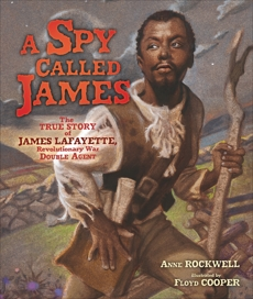 A Spy Called James: The True Story of James Lafayette, Revolutionary War Double Agent, Rockwell, Anne