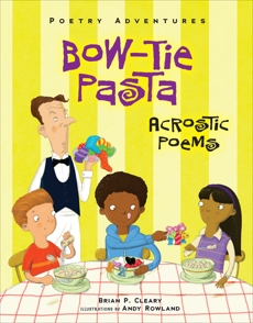 Bow-Tie Pasta: Acrostic Poems, Cleary, Brian P.