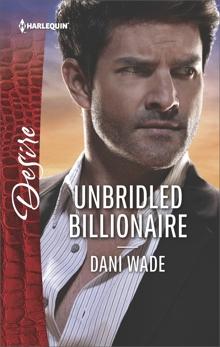 Unbridled Billionaire: A Scandalous Billionaire Romance, Wade, Dani