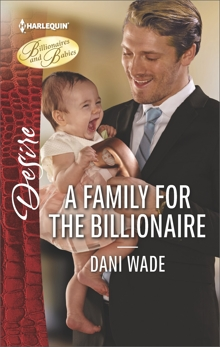 A Family for the Billionaire: A Billionaire Boss Workplace Romance, Wade, Dani
