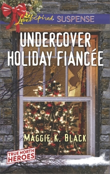 Undercover Holiday Fiancée: Faith in the Face of Crime, Black, Maggie K.
