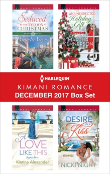 Harlequin Kimani Romance December 2017 Box Set: An Anthology, Kennerson, Martha & Yaye, Pamela & Alexander, Kianna & Night, Nicki