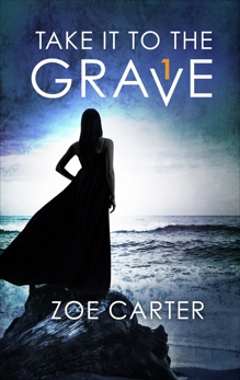 Take It to the Grave Part 1 of 6: A tense and addictive psychological thriller, Carter, Zoe