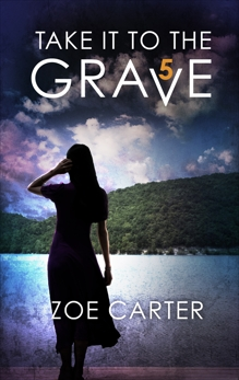 Take It to the Grave Part 5 of 6: A tense and addictive psychological thriller, Carter, Zoe