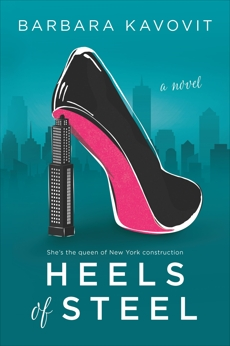 Heels of Steel: a novel about the queen of New York construction, Kavovit, Barbara