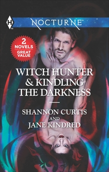 Witch Hunter & Kindling the Darkness: A 2-in-1 Collection, Curtis, Shannon & Kindred, Jane