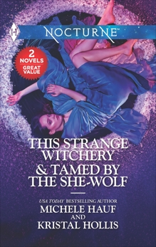 This Strange Witchery & Tamed by the She-Wolf: A 2-in-1 Collection, Hauf, Michele & Hollis, Kristal