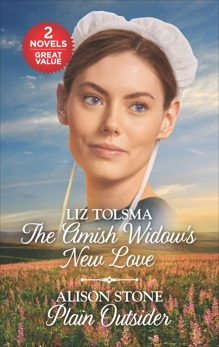 The Amish Widow's New Love and Plain Outsider: A 2-in-1 Collection, Stone, Alison & Tolsma, Liz