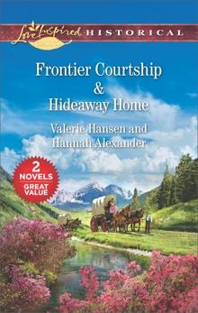 Frontier Courtship & Hideaway Home: An Anthology, Alexander, Hannah & Hansen, Valerie