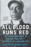 All Blood Runs Red: The Legendary Life of Eugene Bullard-Boxer, Pilot, Soldier, Spy, Keith, Phil & Clavin, Tom