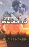 Keeping a Warrior: A Military Romance, Hansen, Melanie