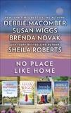 No Place Like Home: A Small Town Romance Collection, Roberts, Sheila & Novak, Brenda & Macomber, Debbie & Wiggs, Susan