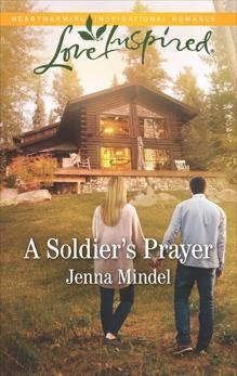 A Soldier's Prayer: A Fresh-Start Family Romance, Mindel, Jenna