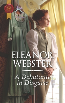 A Debutante in Disguise: A Regency Historical Romance, Webster, Eleanor