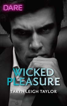 Wicked Pleasure: A Hot Billionaire Workplace Romance, Taylor, Taryn Leigh