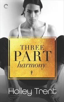 Three Part Harmony: A Polyamorous Romance, Trent, Holley