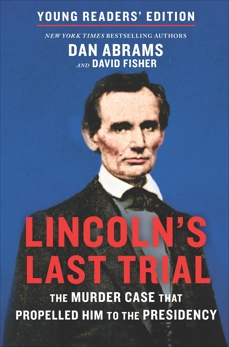 Lincoln's Last Trial Young Readers' Edition: The Murder Case That Propelled Him to the Presidency, Abrams, Dan & Fisher, David