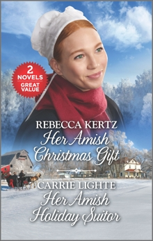 Her Amish Christmas Gift and Her Amish Holiday Suitor: A 2-in-1 Collection, Kertz, Rebecca & Lighte, Carrie